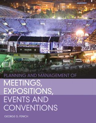 Planning and Management of Meetings, Expositions, Events and Conventions By Fenich, George G., Ph.D.
