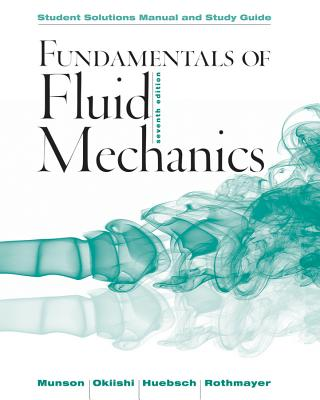 Fundamentals of Fluid Mechanics By Munson, Bruce R./ Young, Donald F./ Okiishi, Theodore H./ Huebsch, Wade W.